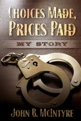 Image for Choices Made, Prices Paid: My Story