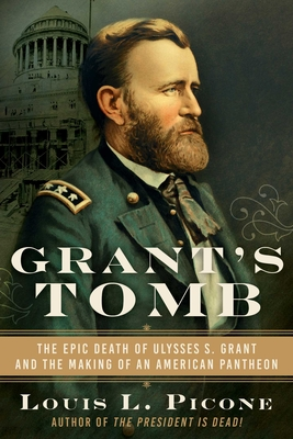 Image for GRANT'S TOMB: THE EPIC DEATH OF ULYSSES S. GRANT AND THE MAKING OF AN AMERICAN PANTHEON