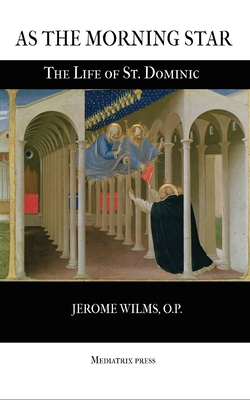 Image for As the Morning Star: The Life of St. Dominic