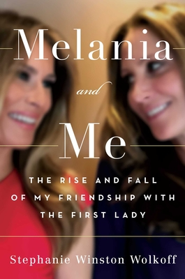 Image for MELANIA AND ME: THE RISE AND FALL OF MY FRIENDSHIP WITH THE FIRST LADY